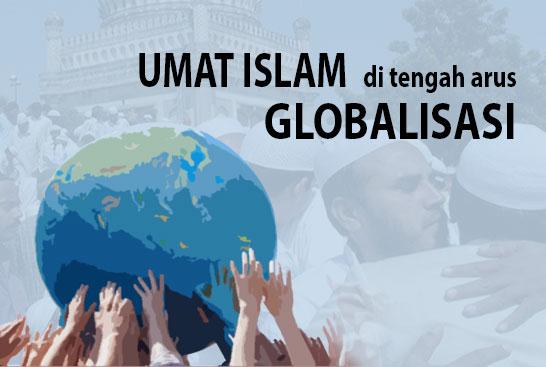 UMAT ISLAM DI TENGAH PUSARAN ARUS GLOBALISASI
