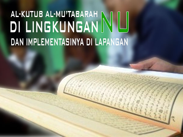 AL-KUTUB AL-MU'TABARAH DI LINGKUNGAN NU DAN IMPLEMENTASINYA DILAPANGAN